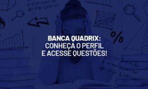 Banca Quadrix: conheça o perfil e acesse questões!