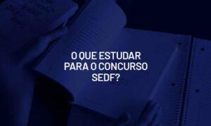 Concurso SEDF Temporários: o que estudar? VEJA!
